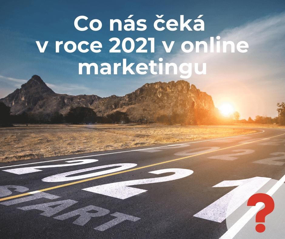 Co nás čeká v roce 2021 v online marketingu
